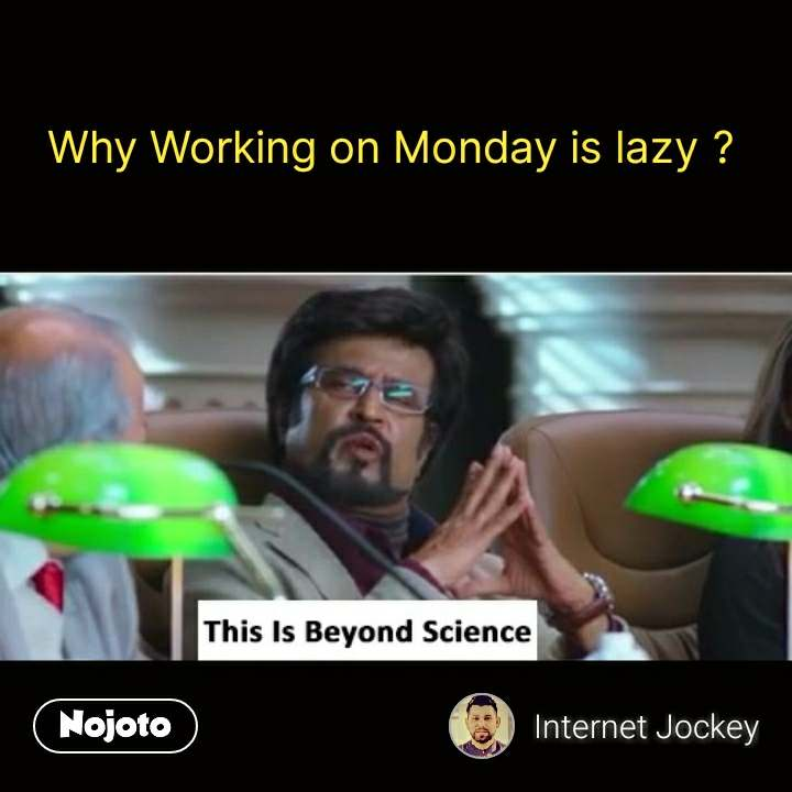 This is beyond science  Why Working on Monday is lazy ? #NojotoQuote