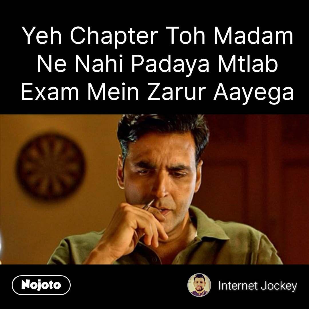 Akshay kumar quotes Yeh Chapter Toh Madam Ne Nahi Padaya Mtlab Exam Mein Zarur Aayega  #NojotoQuote