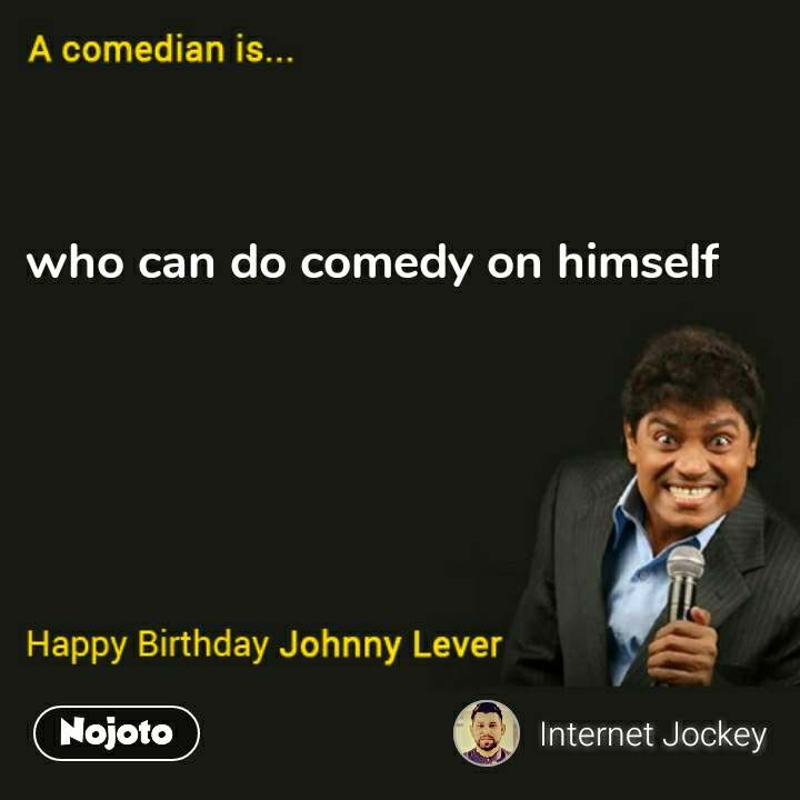 Johnny Lever quotes who can do comedy on himself #NojotoQuote