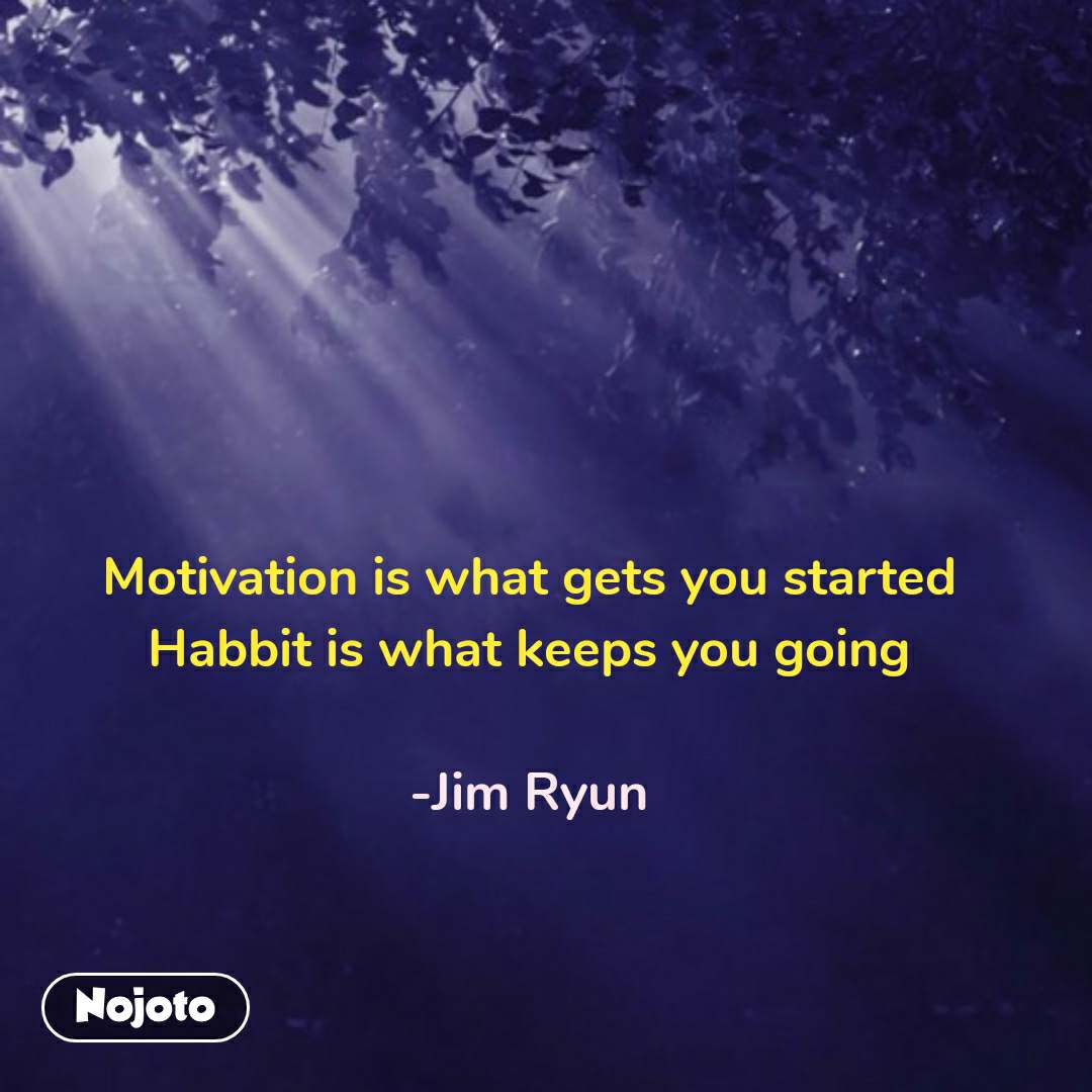 bhagwan quotes  Motivation is what gets you started Habbit is what keeps you going  -Jim Ryun  #NojotoQuote