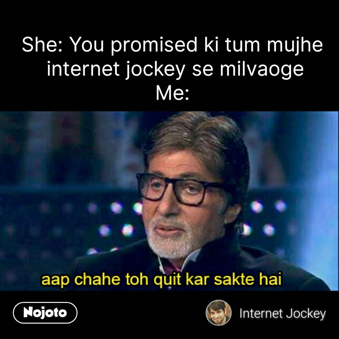 Amitabh Bacchan quotes She: You promised ki tum mujhe  internet jockey se milvaoge Me: #NojotoQuote