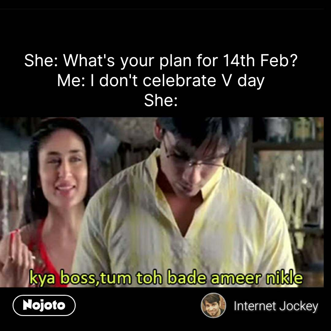 Jab we met memes She: What's your plan for 14th Feb? Me: I don't celebrate V day She: #NojotoQuote
