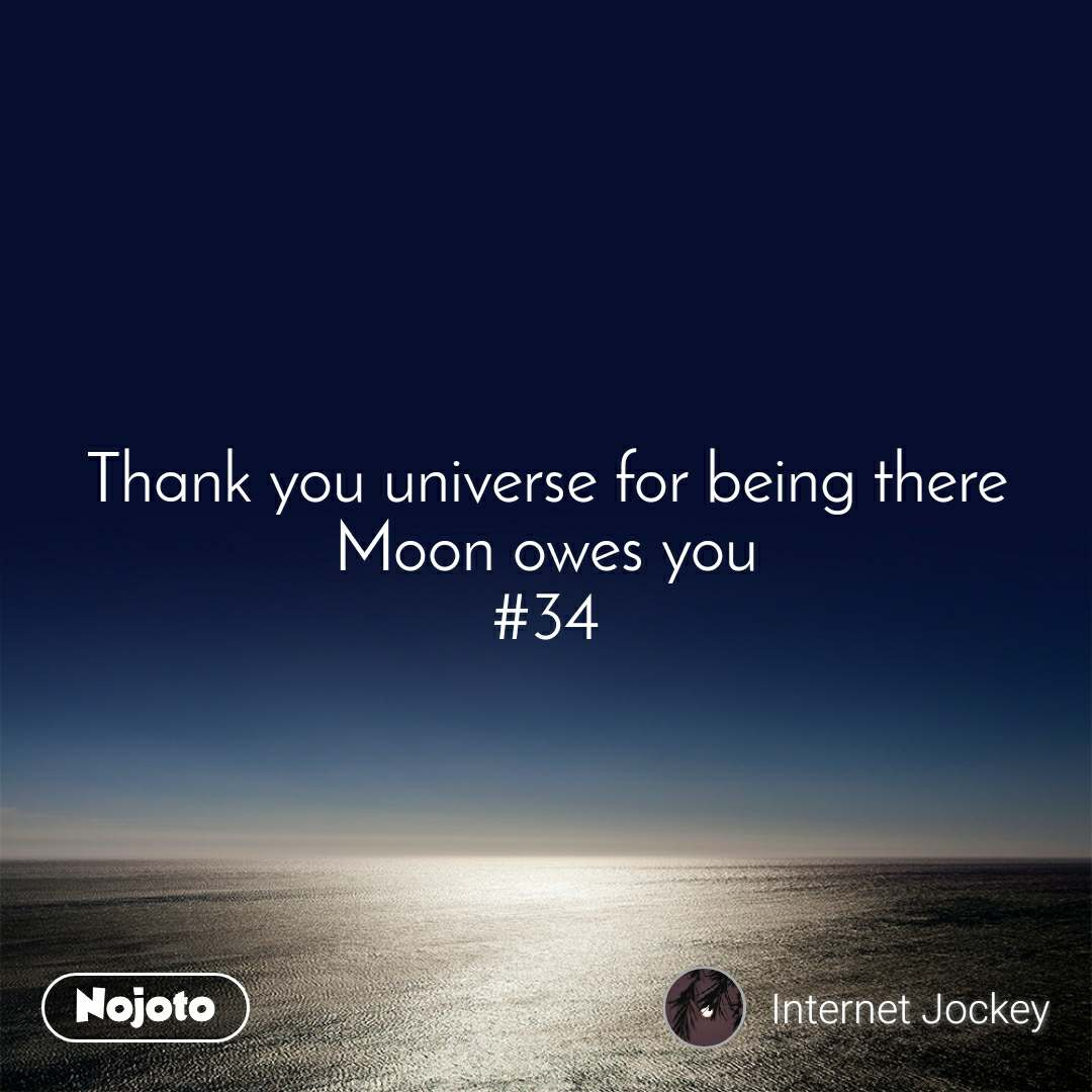 Thank you universe for being there Moon owes you #34