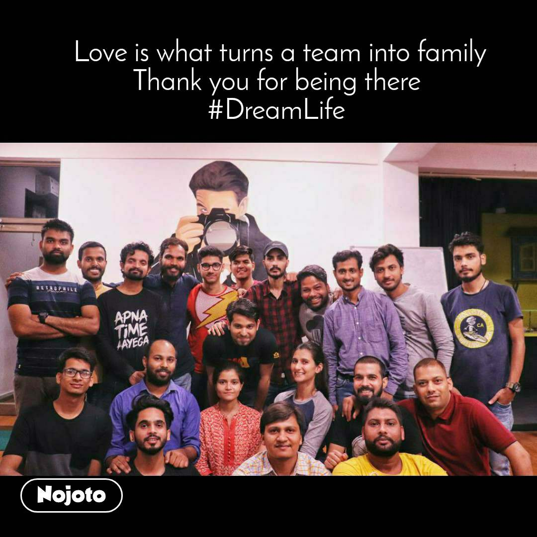 Love is what turns a team into family Thank you for being there #DreamLife