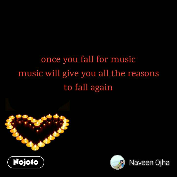once you fall for music music will give you all the reasons to fall again