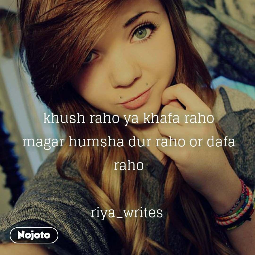 khush raho ya khafa raho magar humsha dur raho or dafa raho  riya_writes