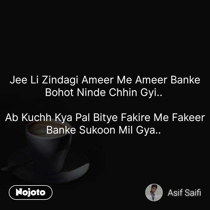 Good Morning sms messages in English Jee Li Zindagi Ameer Me Ameer Banke Bohot Ninde Chhin Gyi..   Ab Kuchh Kya Pal Bitye Fakire Me Fakeer Banke Sukoon Mil Gya..  #NojotoQuote