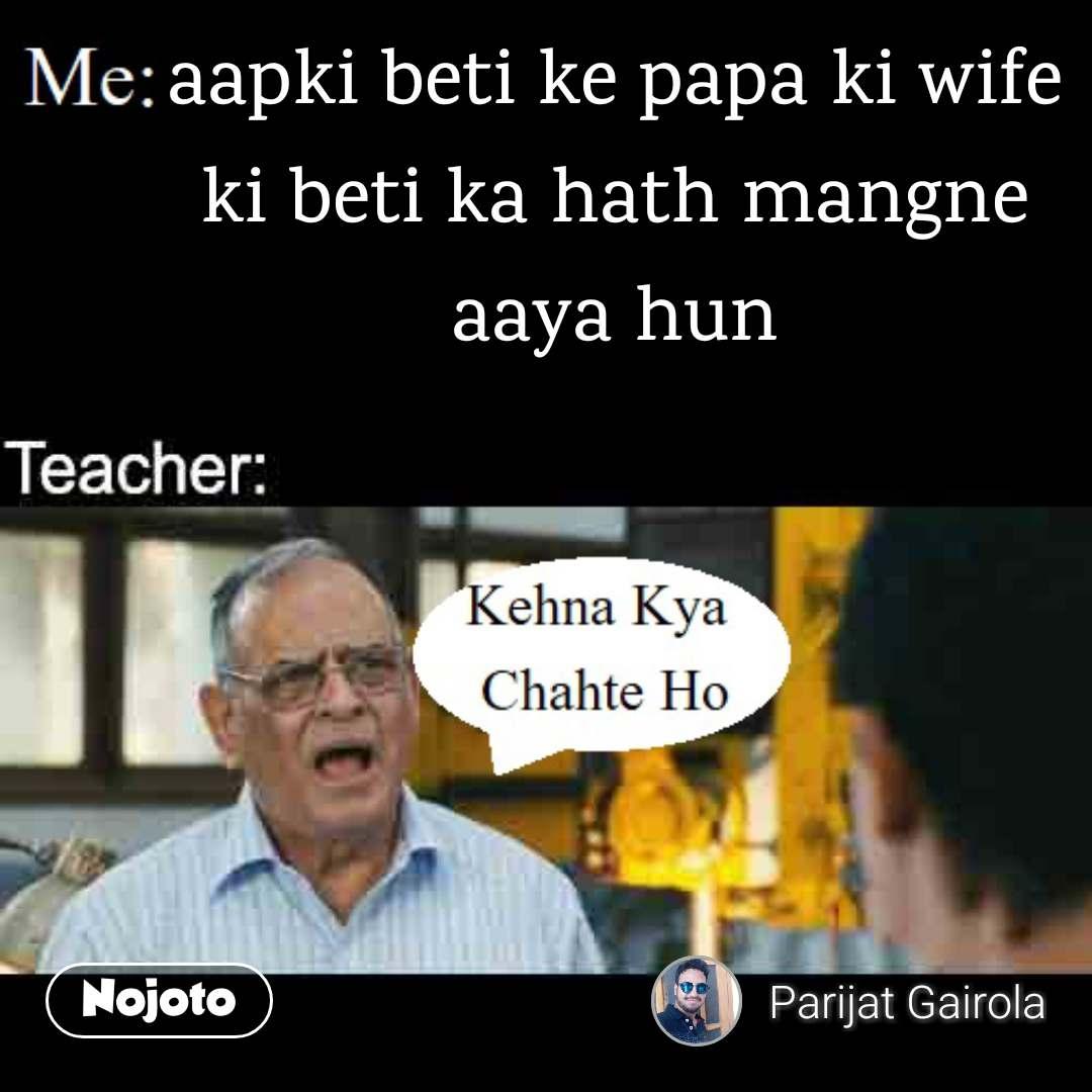 Kehna Kya Chahte Ho Aapki Beti Ke Papa Ki Wife Ki Beti Ka Hath Man