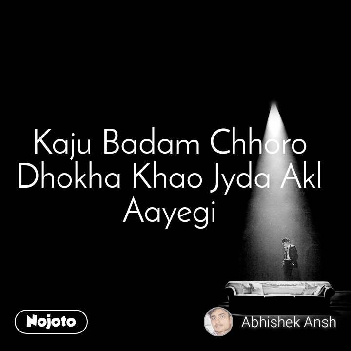 Kaju Badam Chhoro Dhokha Khao Jyda Akl Aayegi