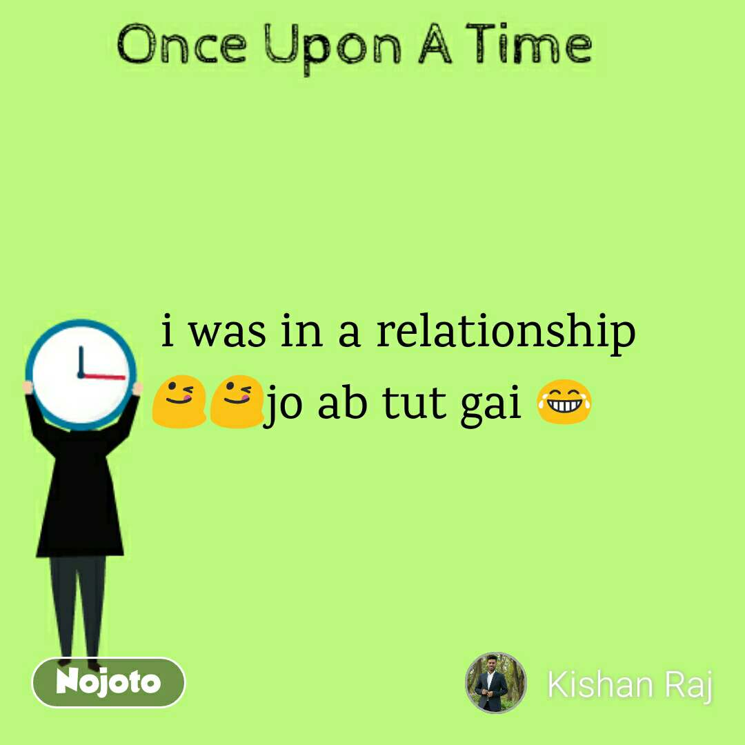 Once Upon A Time     i was in a relationship 😋😋jo ab tut gai 😂