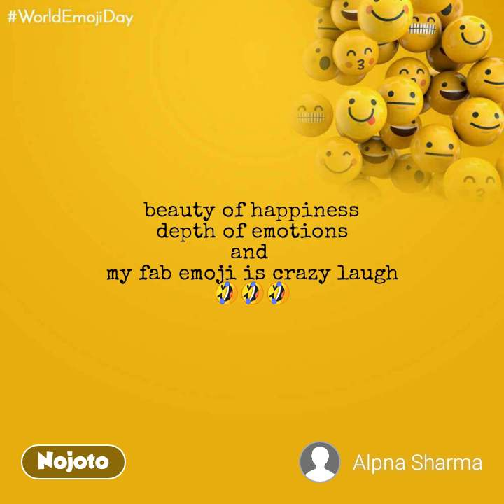 World Emoji Day beauty of happiness depth of emotions and  my fab emoji is crazy laugh 🤣🤣🤣