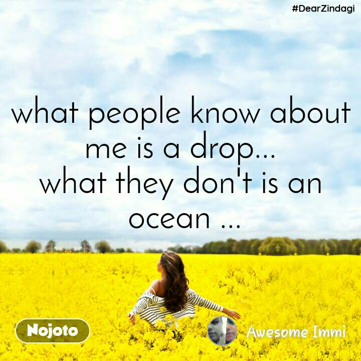 #DearZindagi what people know about me is a drop... what they don't is an  ocean ...