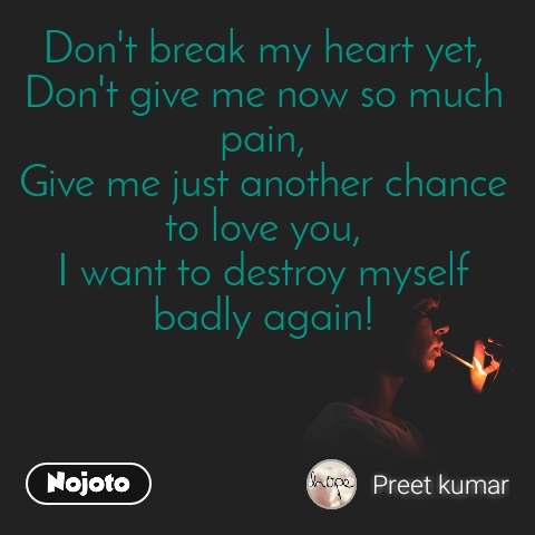 Don't break my heart yet, Don't give me now so muc | English