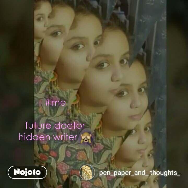 #me  future doctor hidden writer 🙈