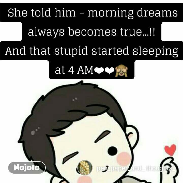 She told him - morning dreams always becomes true...!! And that stupid started sleeping at 4 AM��🙈