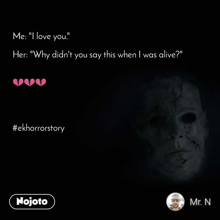"""Me: """"I love you.""""   Her: """"Why didn't you say this when I was alive?""""     💔💔💔     #ekhorrorstory"""