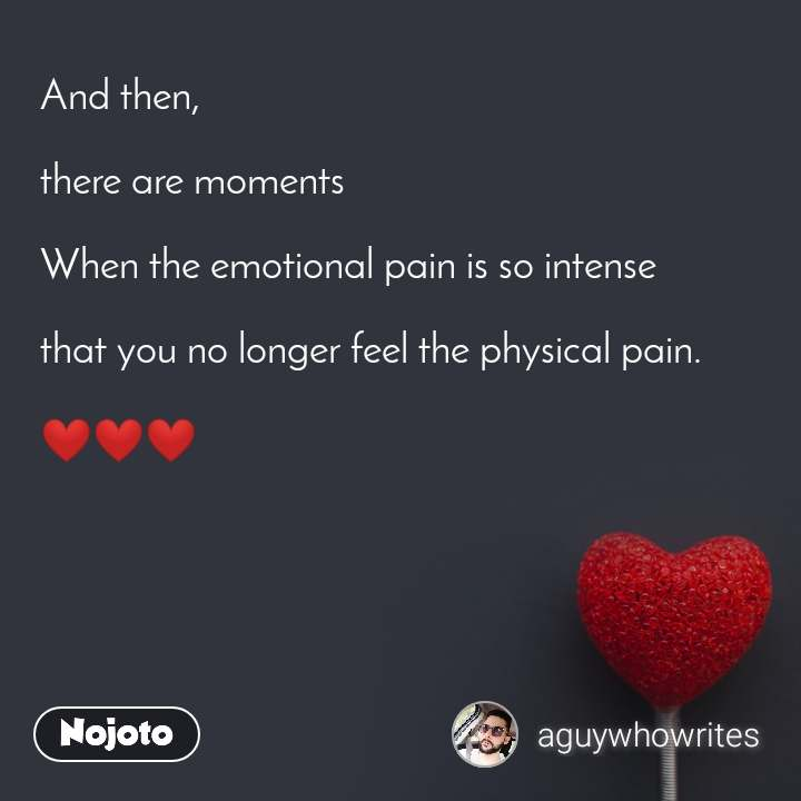2 Years of Nojoto And then,   there are moments  When the emotional pain is so intense  that you no longer feel the physical pain.   ❤❤❤