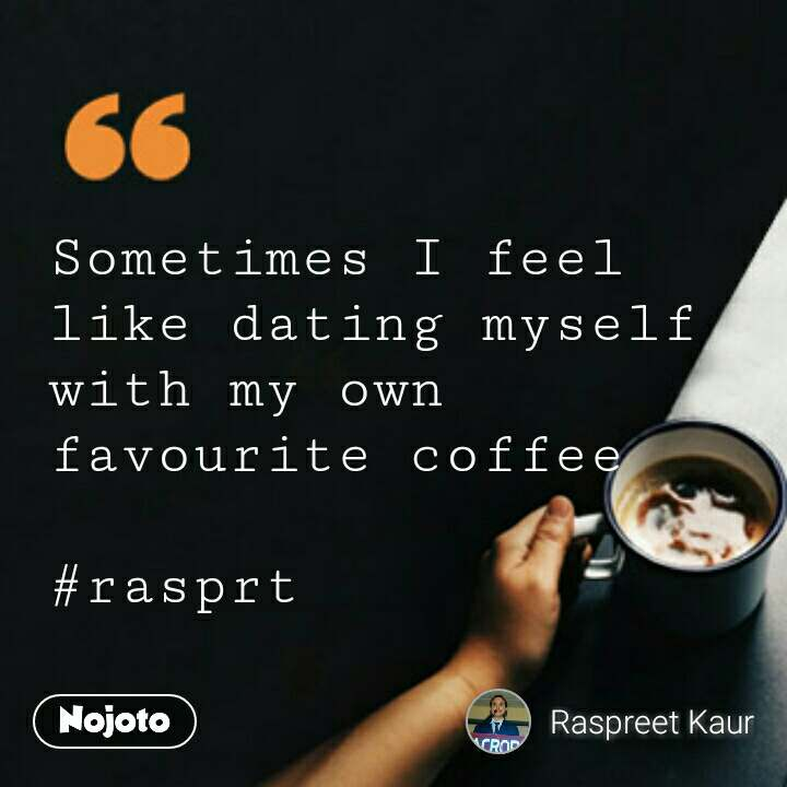Sometimes I feel like dating myself with my own favourite coffee  #rasprt