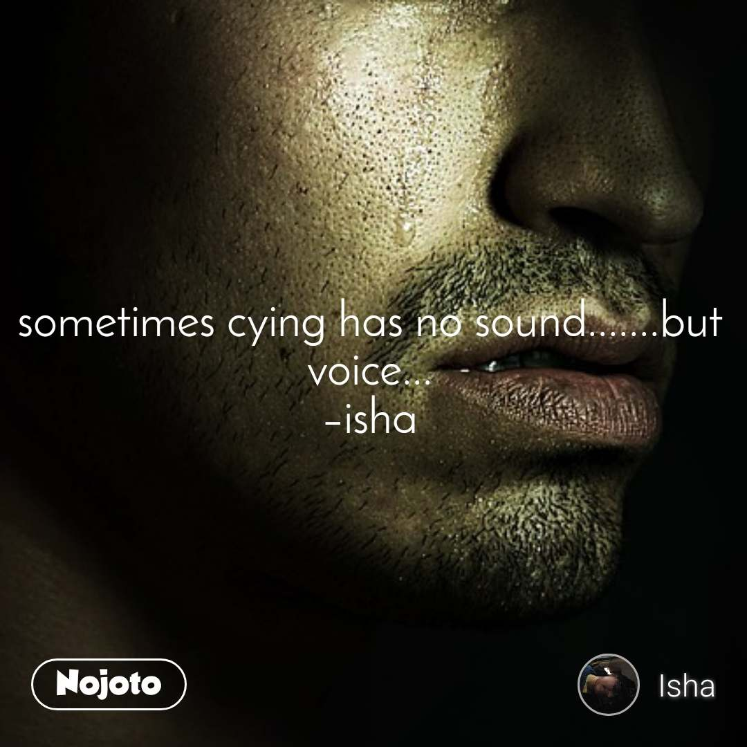 sometimes cying has no sound.......but voice... –isha