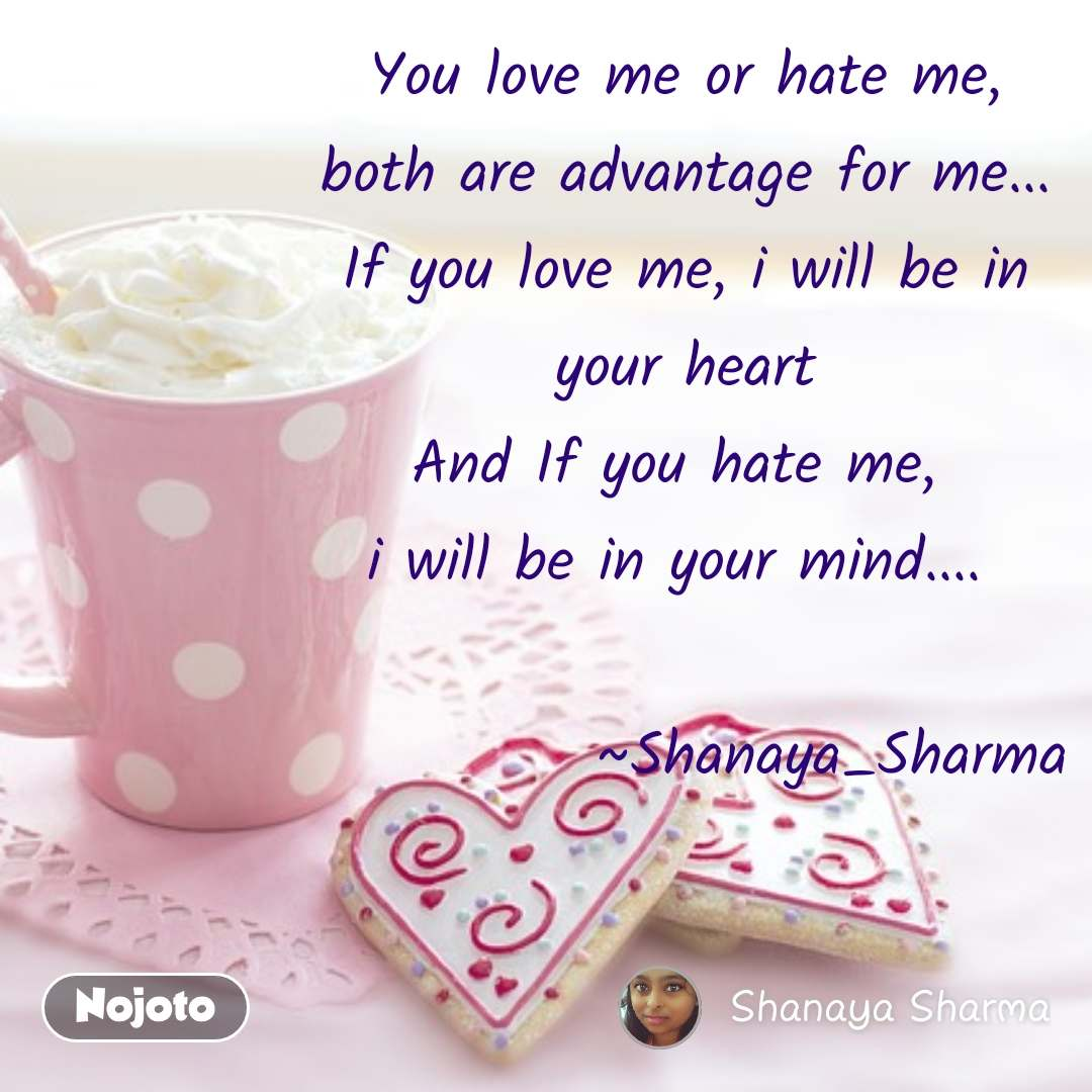 Miss You Quotes You Love Me Or Hate Me Both Are Advantage For Me