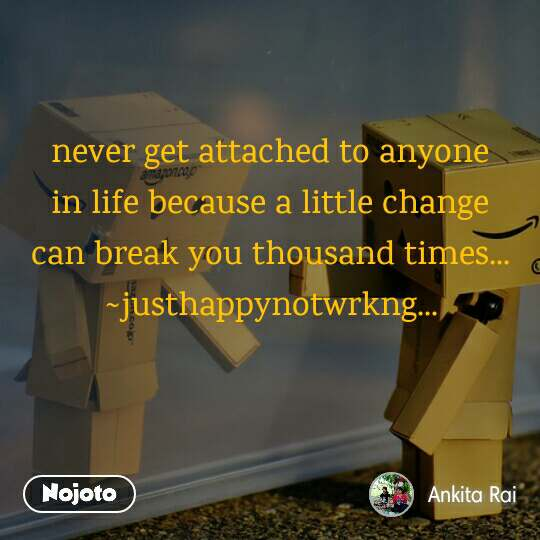 Never Get Attached To Anyone In Life Because A Little Change Can