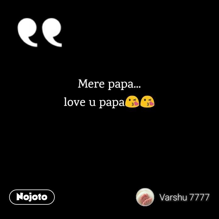 Mere Papa Love U Papalove U Papa Nojotovoicelove