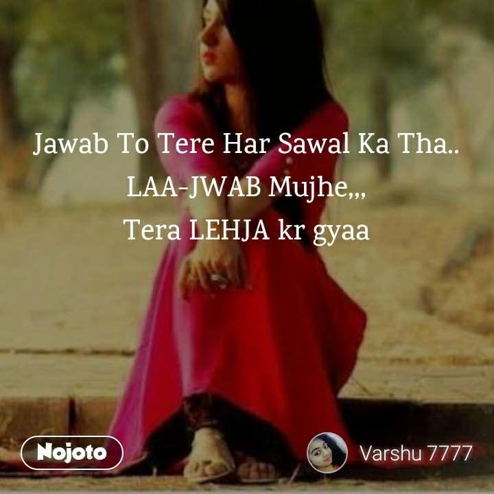 Jawab To Tere Har Sawal Ka Tha   LAA-JWAB Mujhe,,, | Nojoto
