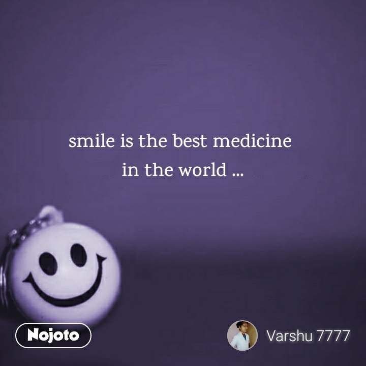 Smile Is The Best Medicine In The World Smile Nojoto