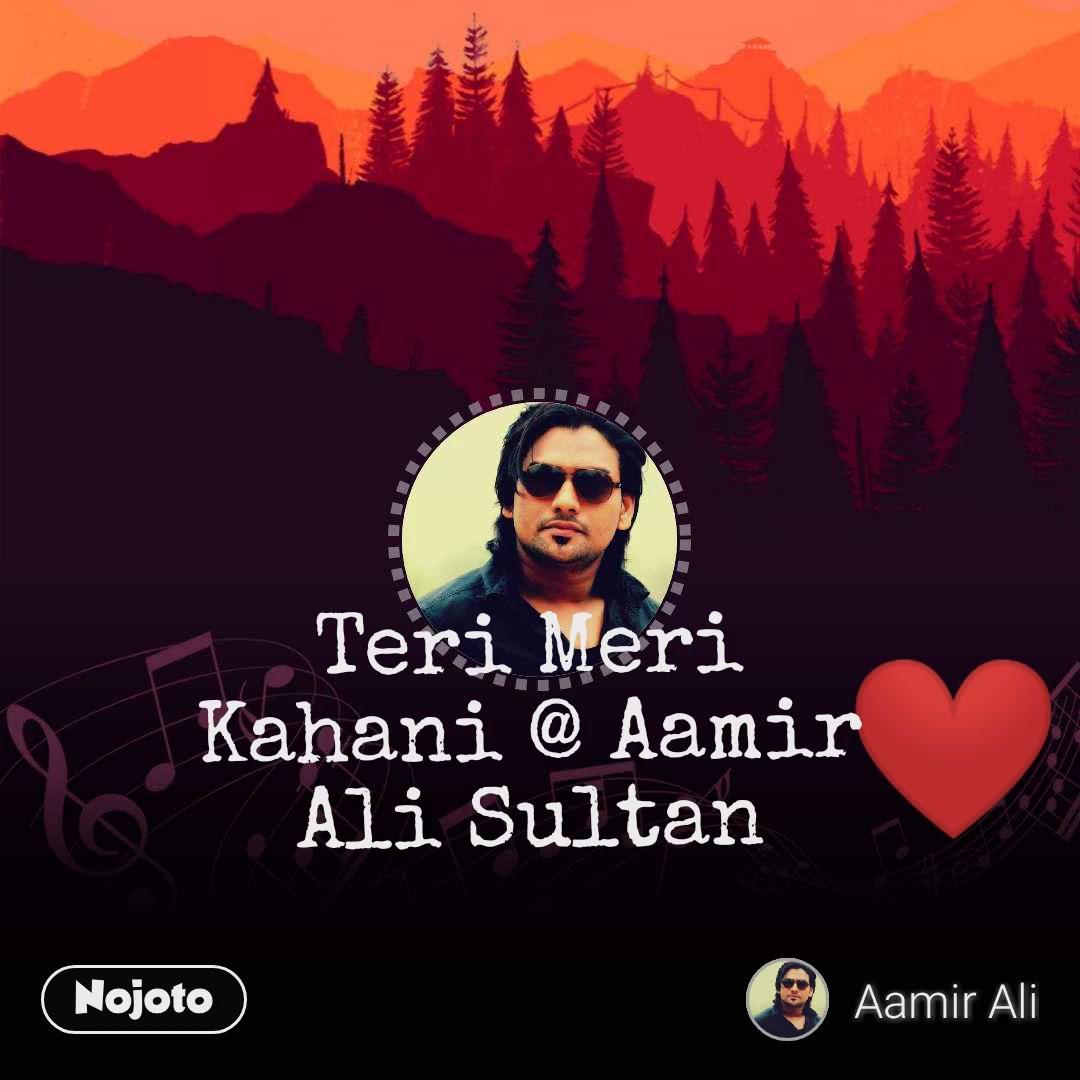 ❤ Teri Meri Kahani @ Aamir Ali Sultan