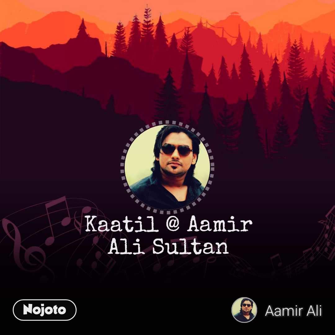 Kaatil @ Aamir Ali Sultan