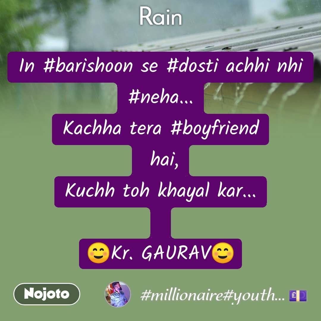 Rain In #barishoon se #dosti achhi nhi #neha... Kachha tera #boyfriend  hai, Kuchh toh khayal kar...  ☺️Kr. GAURAV☺️