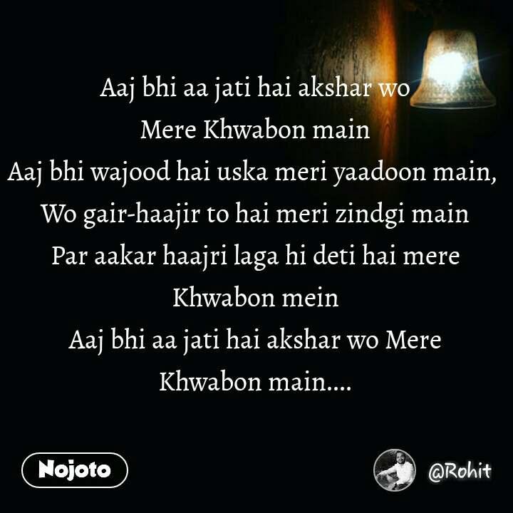 night quotes in hindi Aaj bhi aa jati hai akshar wo Mere Khwabon main Aaj bhi wajood hai uska meri yaadoon main,  Wo gair-haajir to hai meri zindgi main Par aakar haajri laga hi deti hai mere Khwabon mein Aaj bhi aa jati hai akshar wo Mere Khwabon main.... #NojotoQuote