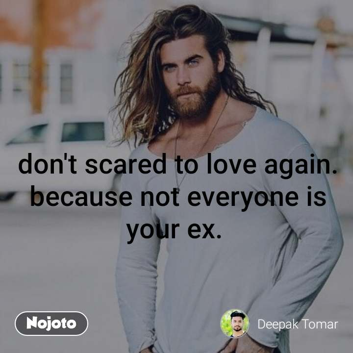 Dont Scared To Love Again Because Not Everyone Is Your Extrue