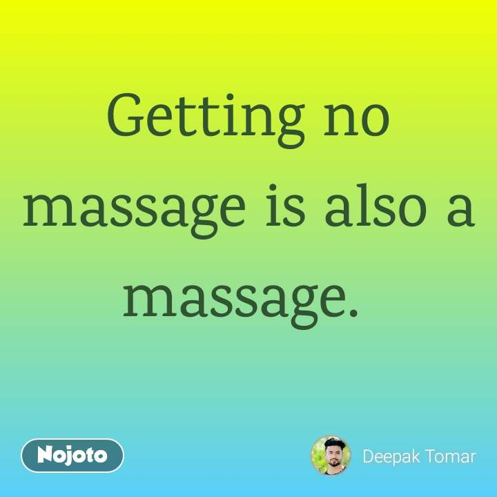 Getting no massage is also a massage.
