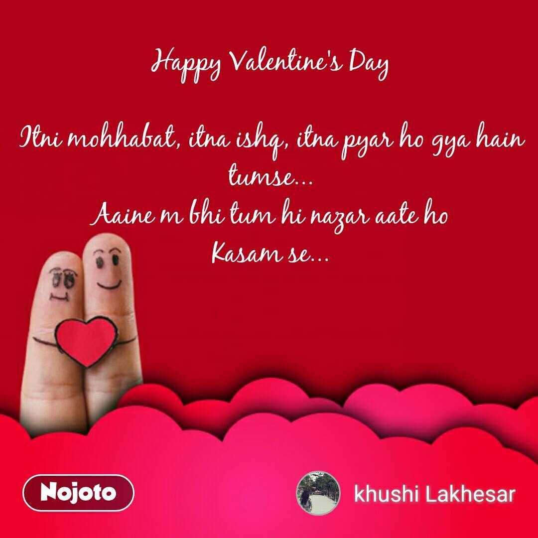 Happy Valentine's Day  Itni mohhabat, itna ishq, itna pyar ho gya hain tumse... Aaine m bhi tum hi nazar aate ho Kasam se... #NojotoQuote