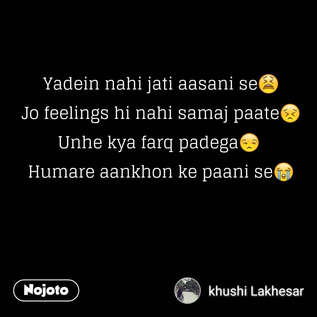 Yadein nahi jati aasani se😫 Jo feelings hi nahi samaj paate😣 Unhe kya farq padega😒  Humare aankhon ke paani se😭 #NojotoQuote