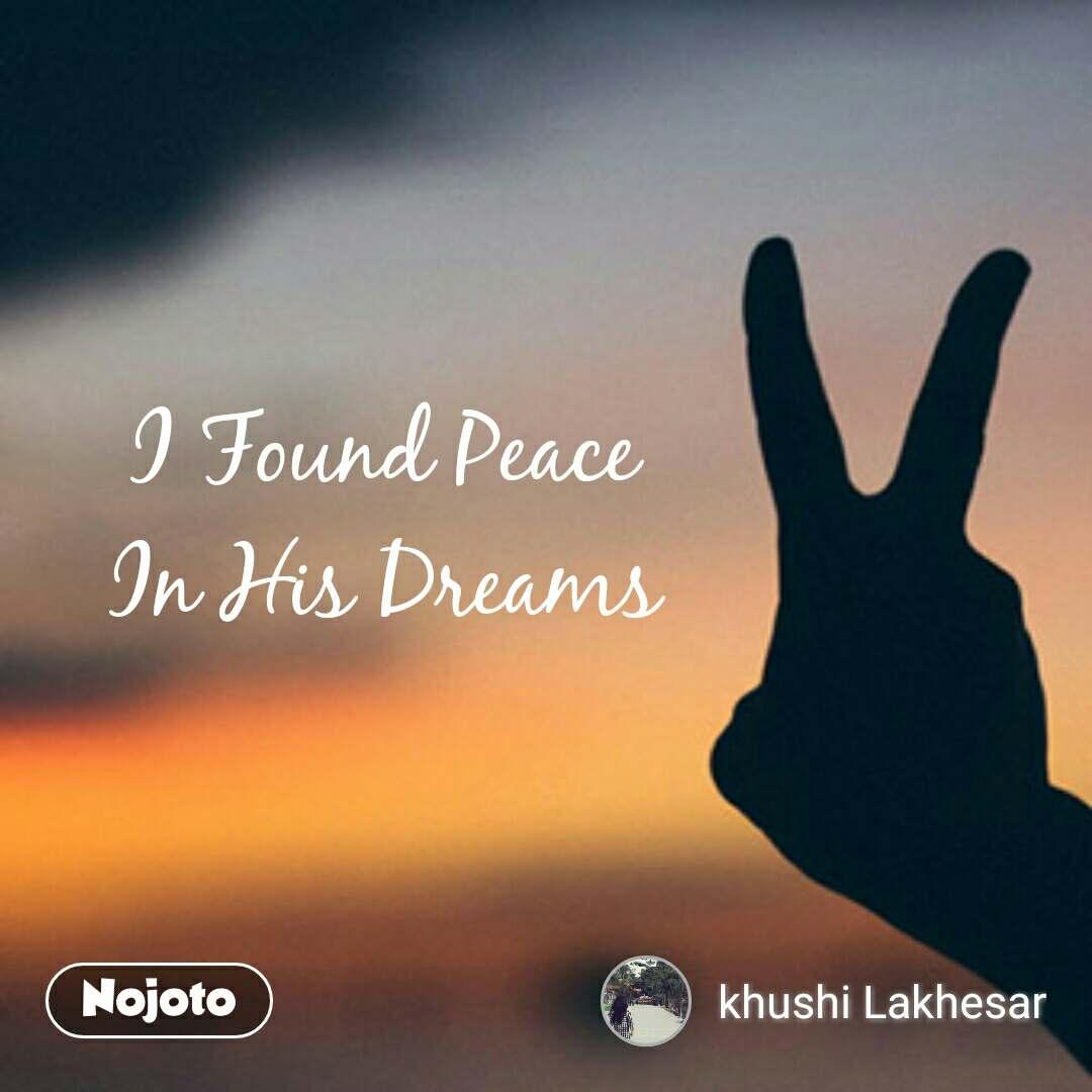 I Found Peace In His Dreams #NojotoQuote