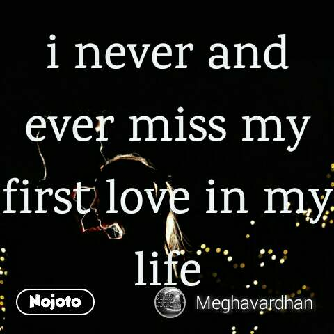 I Never And Ever Miss My First Love In My Life Quotes Shayari St