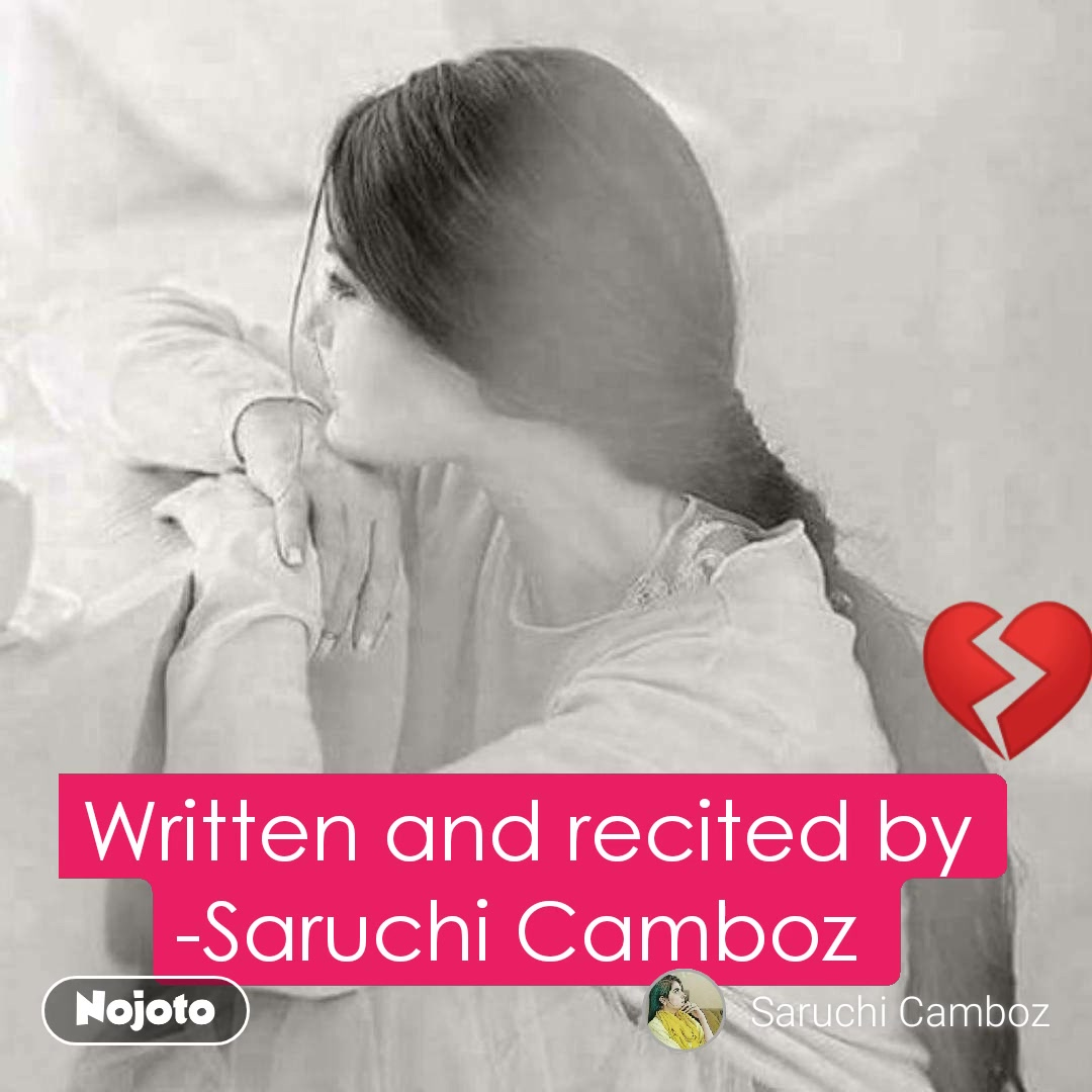 Written and recited by -Saruchi Camboz  💔