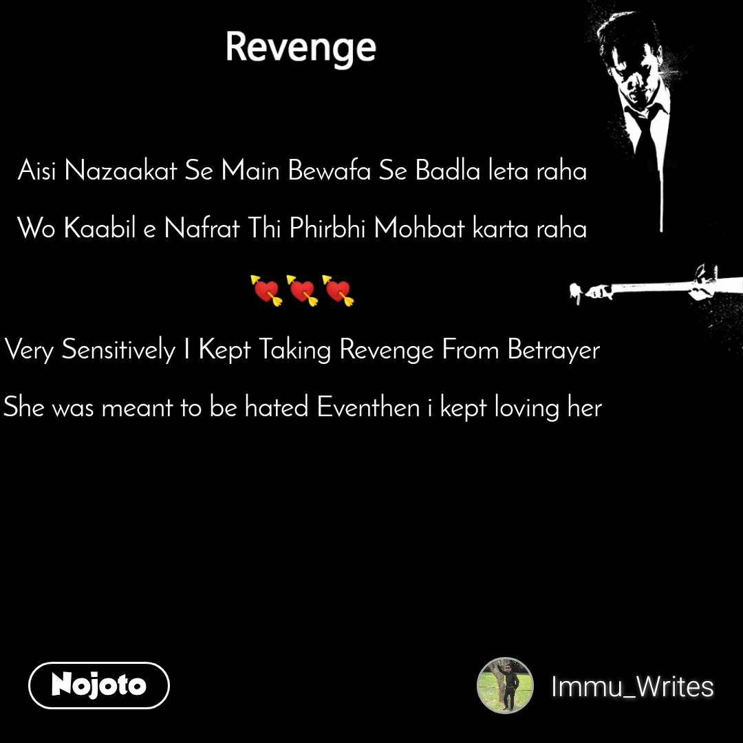 Revenge Aisi Nazaakat Se Main Bewafa Se Badla leta raha  Wo Kaabil e Nafrat Thi Phirbhi Mohbat karta raha  💘💘💘  Very Sensitively I Kept Taking Revenge From Betrayer  She was meant to be hated Eventhen i kept loving her