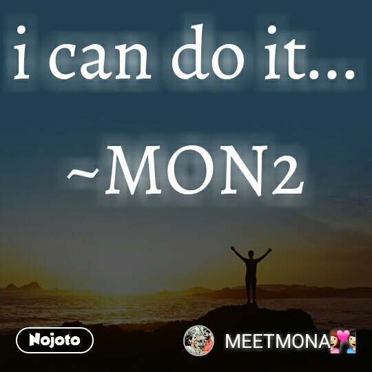 i can do it... ~MON2