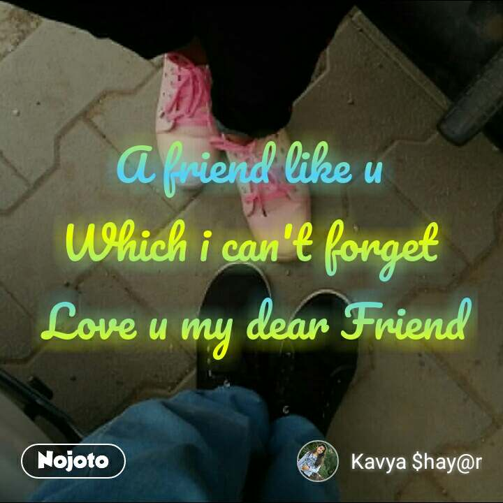 Safar A friend like u  Which i can't forget  Love u my dear Friend