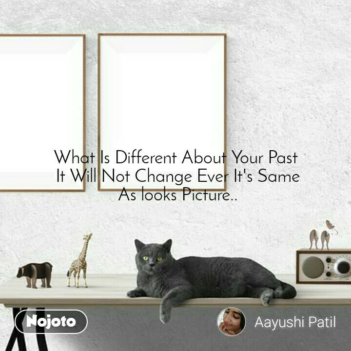What Is Different About Your Past  It Will Not Change Ever It's Same  As looks Picture..