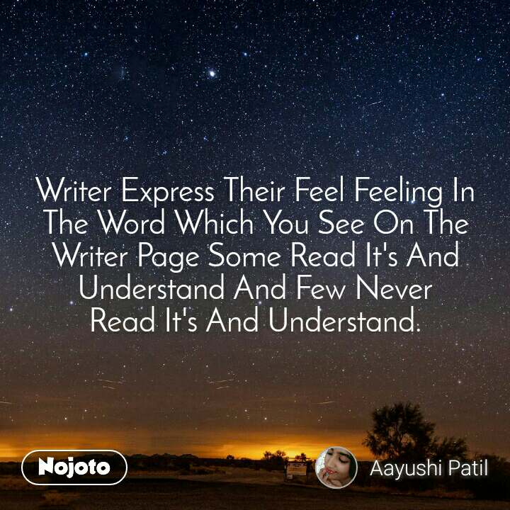 Writer Express Their Feel Feeling In The Word Which You See On The Writer Page Some Read It's And Understand And Few Never  Read It's And Understand.
