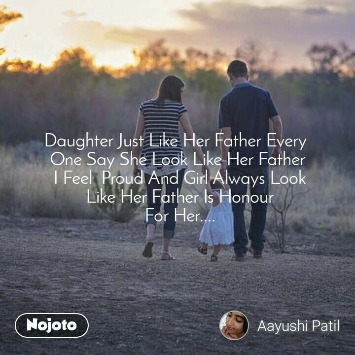 Daughter Just Like Her Father Every  One Say She Look Like Her Father  I Feel  Proud And Girl Always Look  Like Her Father Is Honour  For Her....