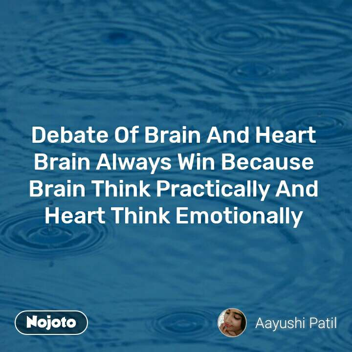 Debate Of Brain And Heart  Brain Always Win Because  Brain Think Practically And  Heart Think Emotionally