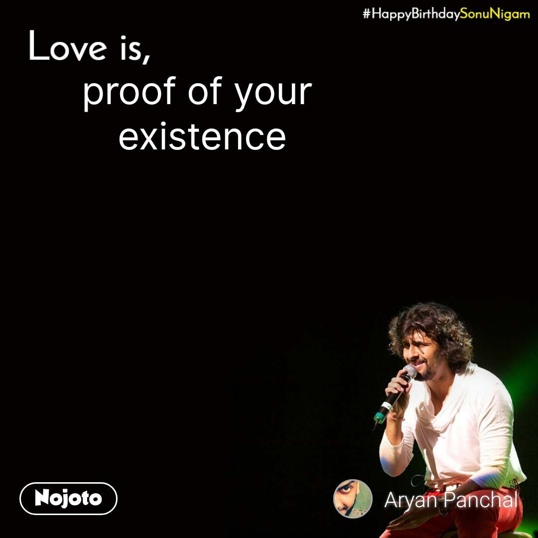 Happy Birthday Sonu Nigam proof of your  existence