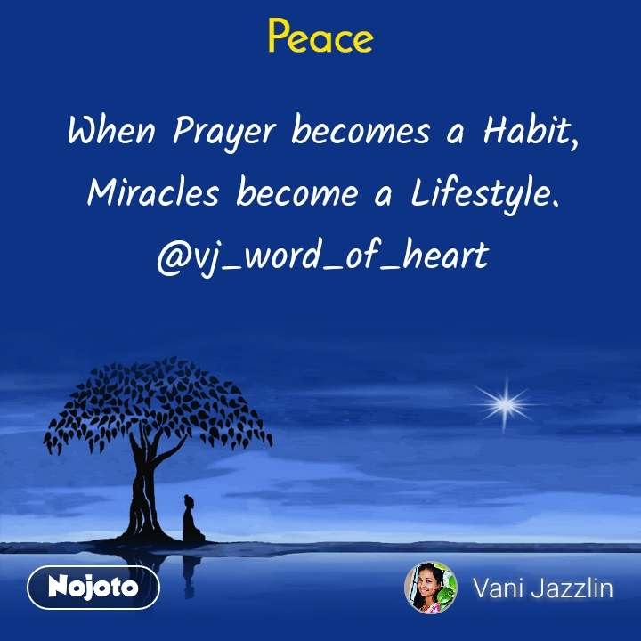Peace When Prayer becomes a Habit,  Miracles become a Lifestyle.  @vj_word_of_heart