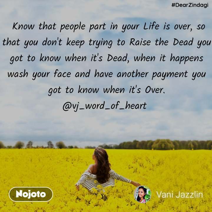 #DearZindagi  Know that people part in your Life is over, so that you don't keep trying to Raise the Dead you got to know when it's Dead, when it happens wash your face and have another payment you got to know when it's Over. @vj_word_of_heart