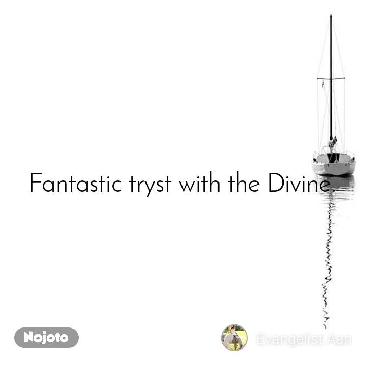 Fantastic tryst with the Divine.